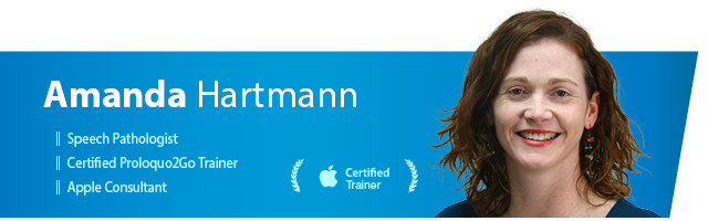 Amanda Hartmann: Speech Pathologist, Certified Proloquo2Go Trainer, Apple Consultant