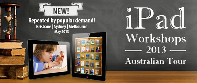 iPad Workshops 2013: repeated by popular demand in Brisbane, Sydney and Melbourne May 2013
