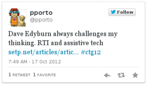 A favourite tweet about Dave Edyburn: Dave Edyburn always challenges my thinking. RTI and assistive tech