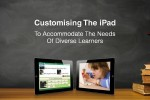 Brisbane: Customising the iPad to Accommodate The Needs of Diverse Learners